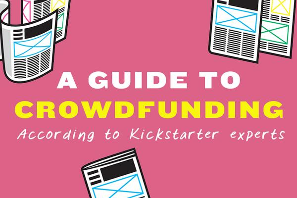 A guide to crowdfunding, according to Kickstarter experts